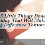 5 Little Things Done Today That Will Make A Big Difference Tomorrow