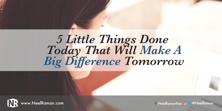 286-5-Little-Things-Done-Today-That-Will-Make-A-Big-Difference-Tomorrow