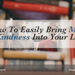 How To Easily Bring More Kindness Into Your Life