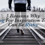5 Reasons Why Waiting For Inspiration To Start Can Be Risky