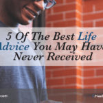 5 Of The Best Life Advice You May Have Never Received