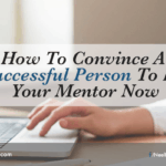 How To Convince A Successful Person To Be Your Mentor Now