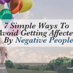 7 Simple Ways To Avoid Getting Affected By Negative People