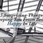 5 Surprising Things Keeping You From Being Happy In Life