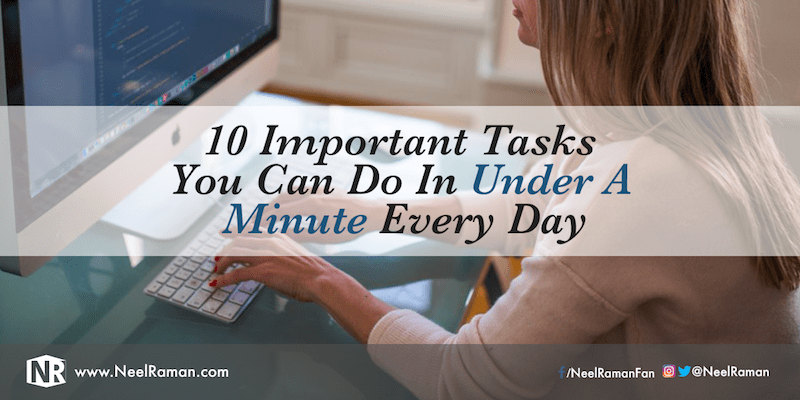 10 Important Tasks You Can Do in Under a Minute Every Day