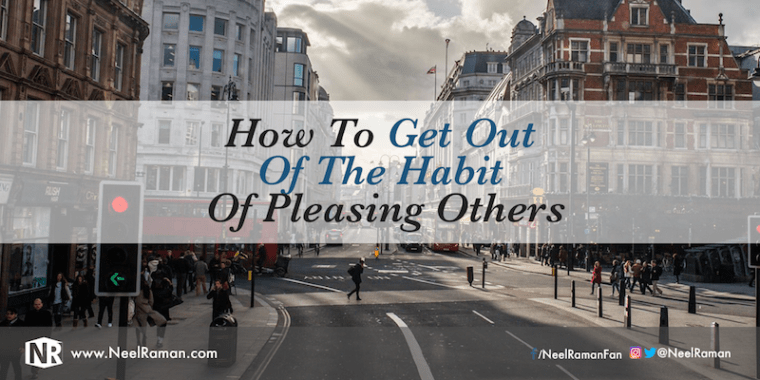 How to get out of the habit of pleasing others.