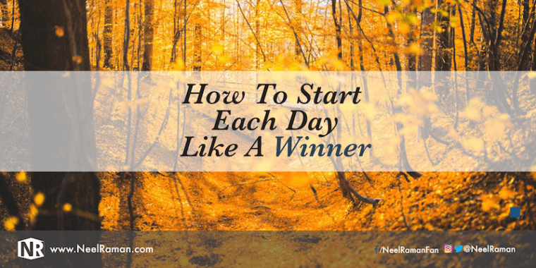 How to start each day like a winner.