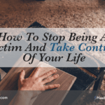 How To Stop Being A Victim And Take Control Of Your Life