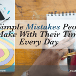 5 Simple Mistakes People Make With Their Time Every Day