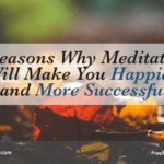 7 Reasons Why Meditation Will Make You Happier and More Successful