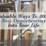 5 Valuable Ways To Attract New Opportunities Into Your Life