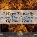 5 Ways To Easily Improve The Performance Of Your Team