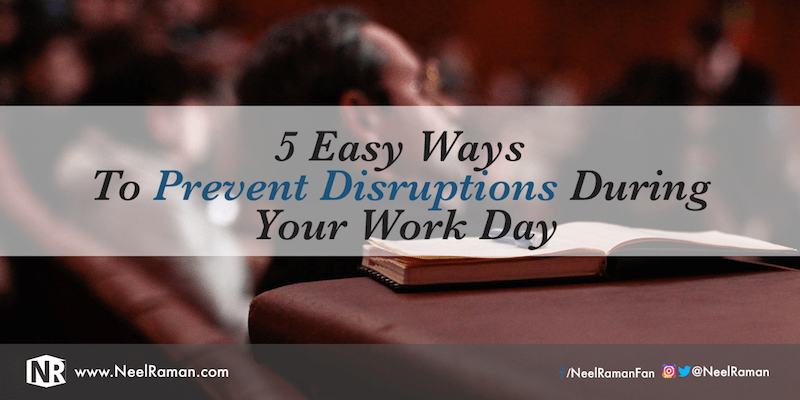 5 Easy Ways to Prevent Disruptions During Your Work Day