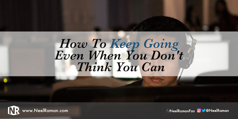 How to Keep Going Even When You Don't Think You Can
