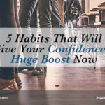 5 Habits That Will Give Your Confidence A Huge Boost Now