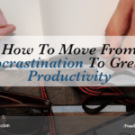 How to Move From Procrastination to Greater Productivity