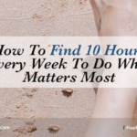 How to Find 10 Hours Every Week to Do What Matters Most