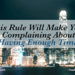 This Rule Will Make You Stop Complaining About Not Having Enough Time