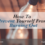 How To Prevent Yourself From Burning Out