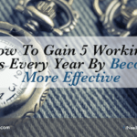 How To Gain 5 Working Weeks Every Year By Becoming More Effective