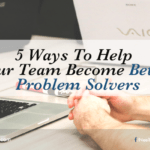 5 Ways To Help Your Team Become Better Problem Solvers