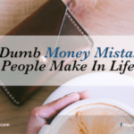 10 Dumb Money Mistakes People Make In Life