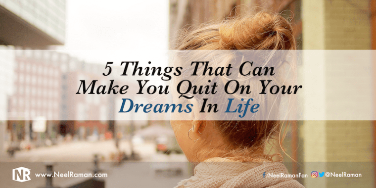 How to avoid quitting your dreams