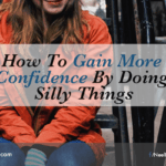 How To Gain More Confidence By Doing Silly Things