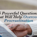 5 Powerful Questions That Will Help Overcome Procrastination