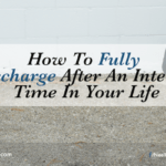 How To Fully Recharge After An Intense Time In Your Life
