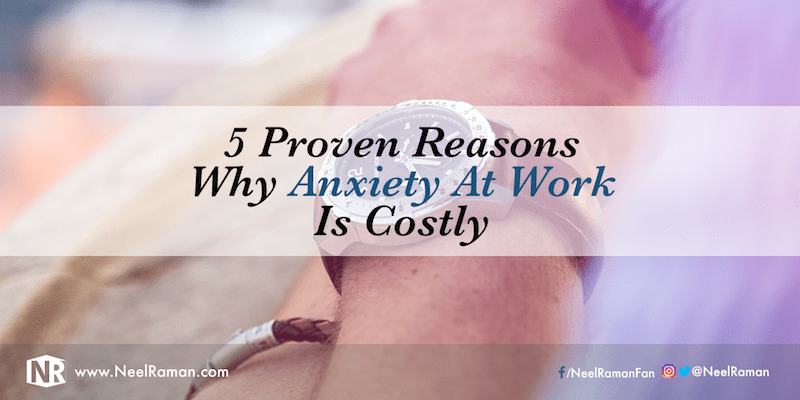 5 Proven Reasons Why Anxiety at Work is Costly