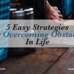 5 Easy Strategies For Overcoming Obstacles In Life