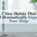 7 New Habits That Will Dramatically Improve Your Sleep