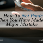 How To Not Panic When You Have Made A Major Mistake