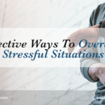 7 Effective Ways to Overcome Stressful Situations