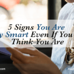 5 Signs You Are Really Smart Even If You Don't Think You Are