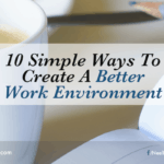 10 Simple Ways To Create A Better Work Environment