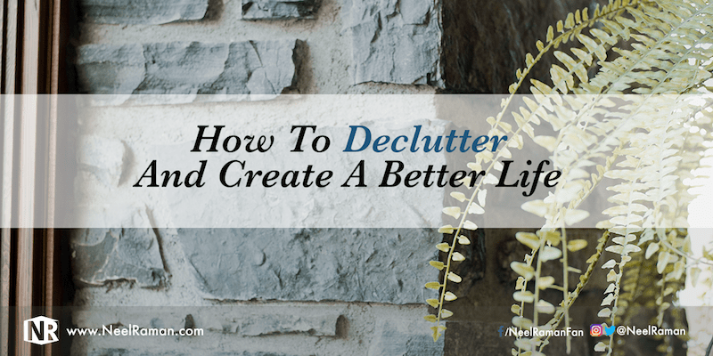 Life Hacks How To Declutter For A Better Life: How To Declutter And Create A Better Life