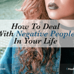How To Deal With Negative People In Your Life