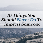 10 Things You Should Never Do to Impress Someone