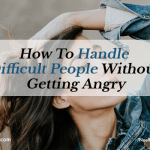 How to Handle Difficult People Without Getting Angry