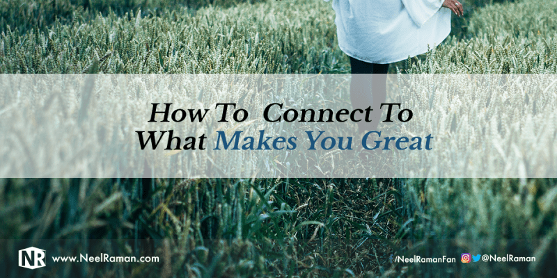 How to Connect to What Makes You Great