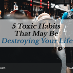 5 Toxic Habits That May Be Destroying Your Life