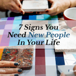 7 Signs You Need New People in Your Life