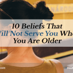 10 Beliefs That Will Not Serve You When You Are Older