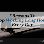 7 Reasons To Stop Working Long Hours Every Day