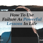 How to Use Failure as Powerful Lessons in Life