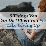 5 Things You Can Do When You Feel Like Giving Up
