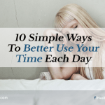 10 Simple Ways To Better Use Your Time Each Day