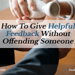 How To Give Helpful Feedback Without Offending Someone